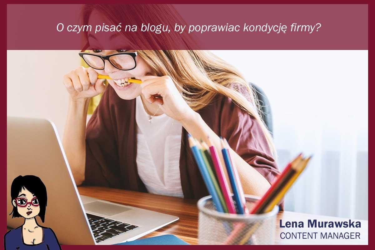 o czym pisac na blogu firmowym, co napisać o biznesie na blogu